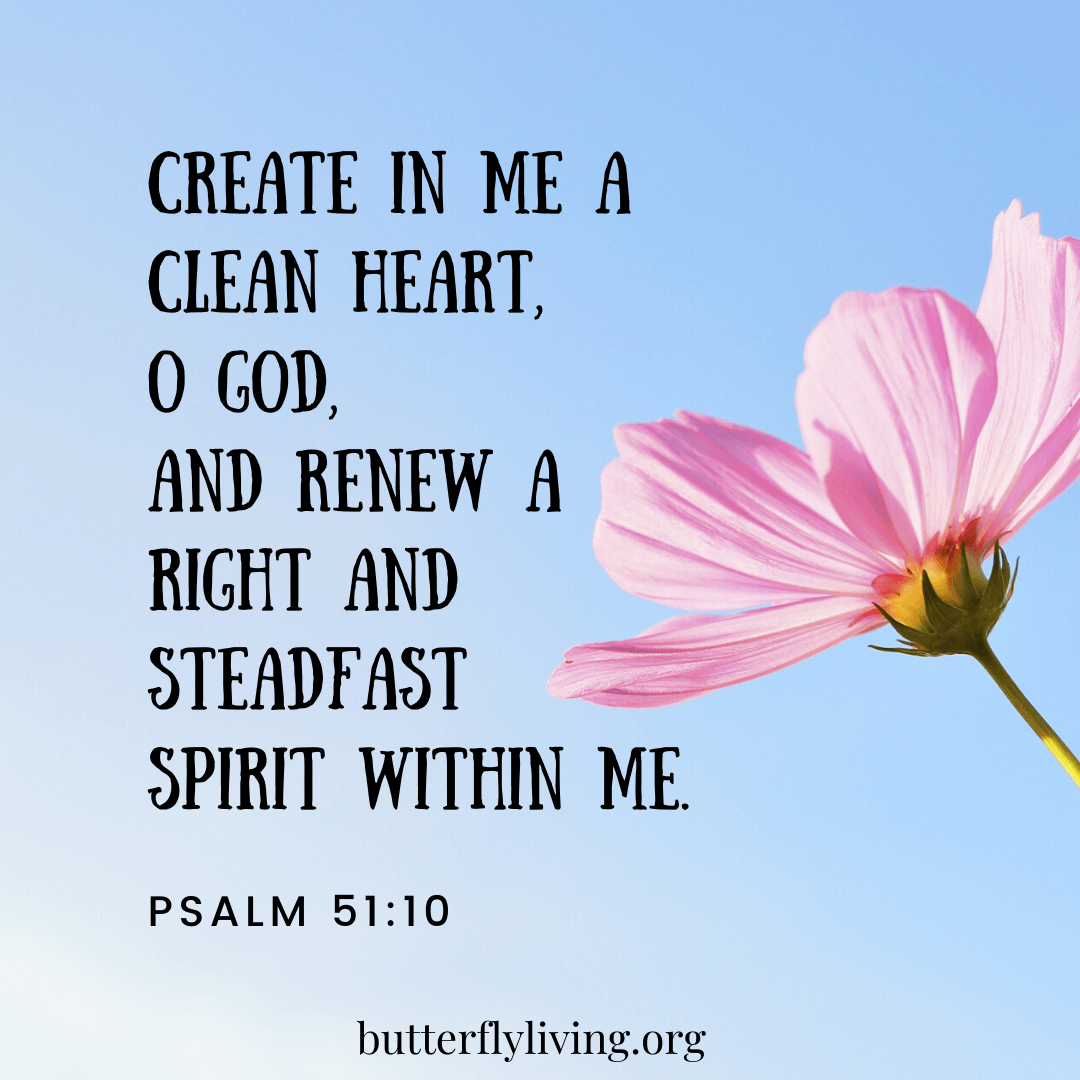 create in me a clean heart o god and renew a right and steadfast spirit with me.